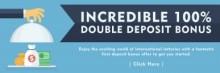 100% Double Deposit Bonus